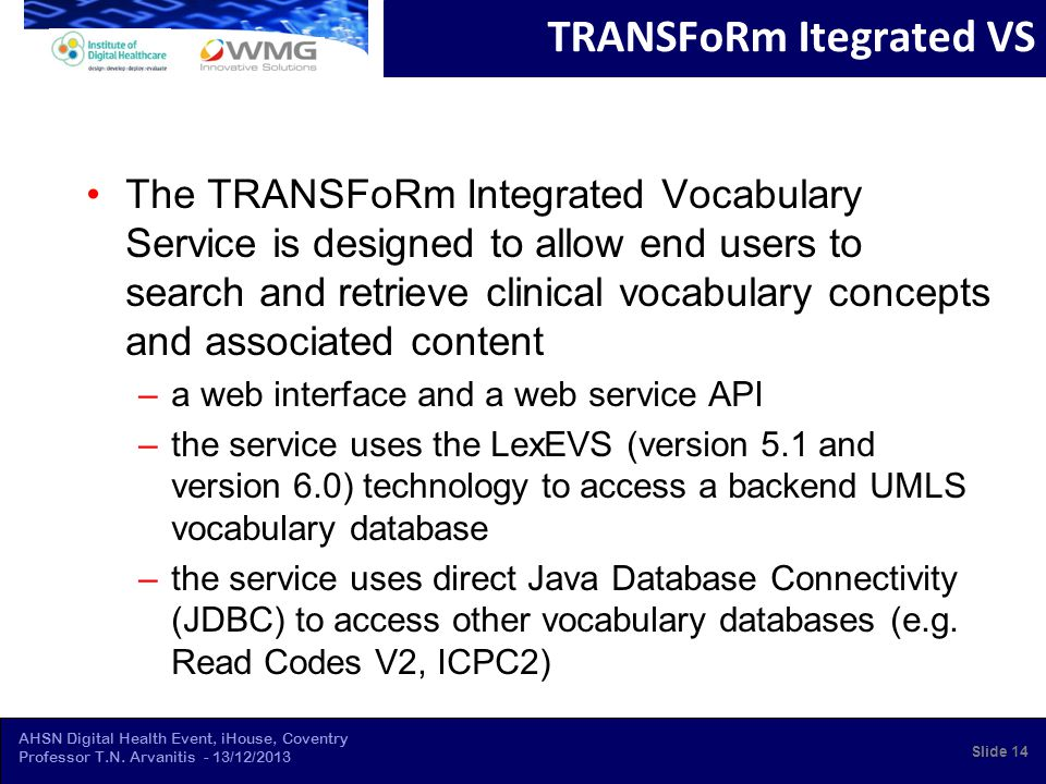 AHSN Digital Health Event, iHouse, Coventry Professor T.N. Arvanitis - 13/12/2013 TRANSFoRm Itegrated VS The TRANSFoRm Integrated Vocabulary Service i