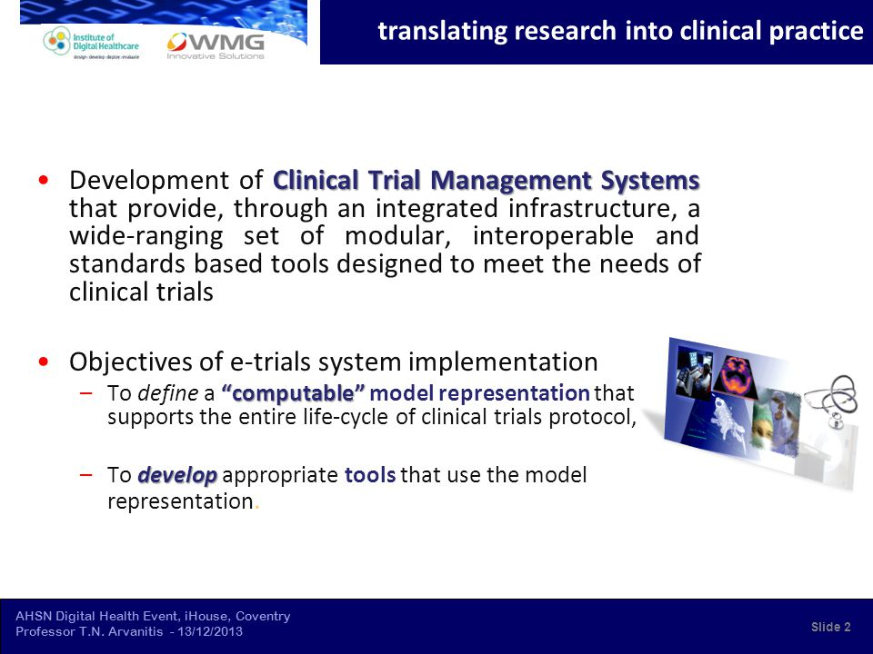 AHSN Digital Health Event, iHouse, Coventry Professor T.N. Arvanitis - 13/12/2013 Clinical Trial Management SystemsDevelopment of Clinical Trial Manag