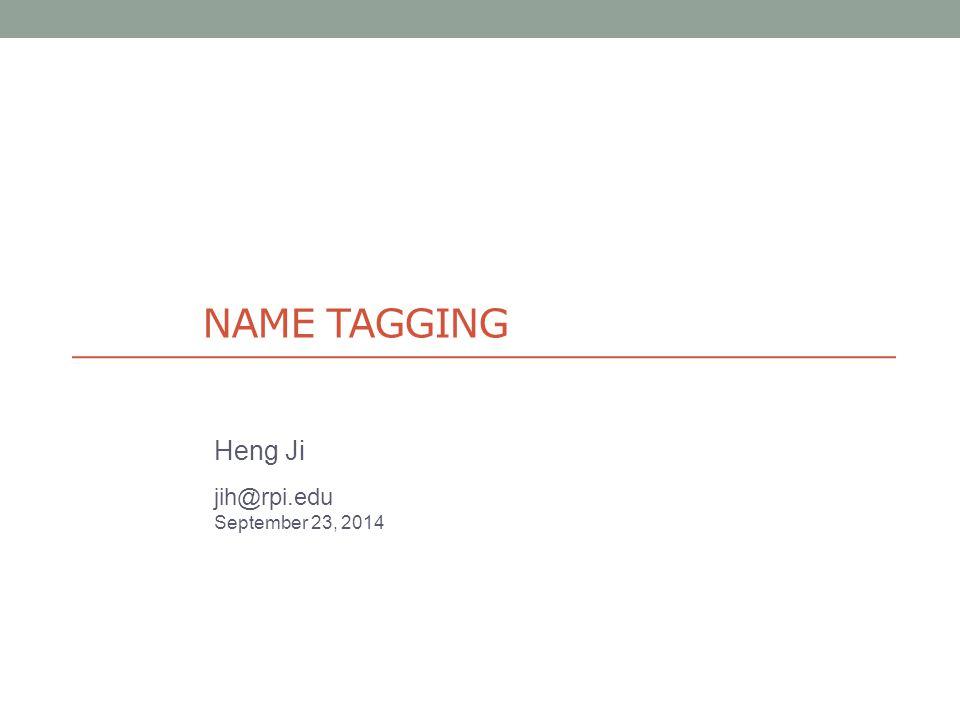 NAME TAGGING Heng Ji jih@rpi.edu September 23, 2014