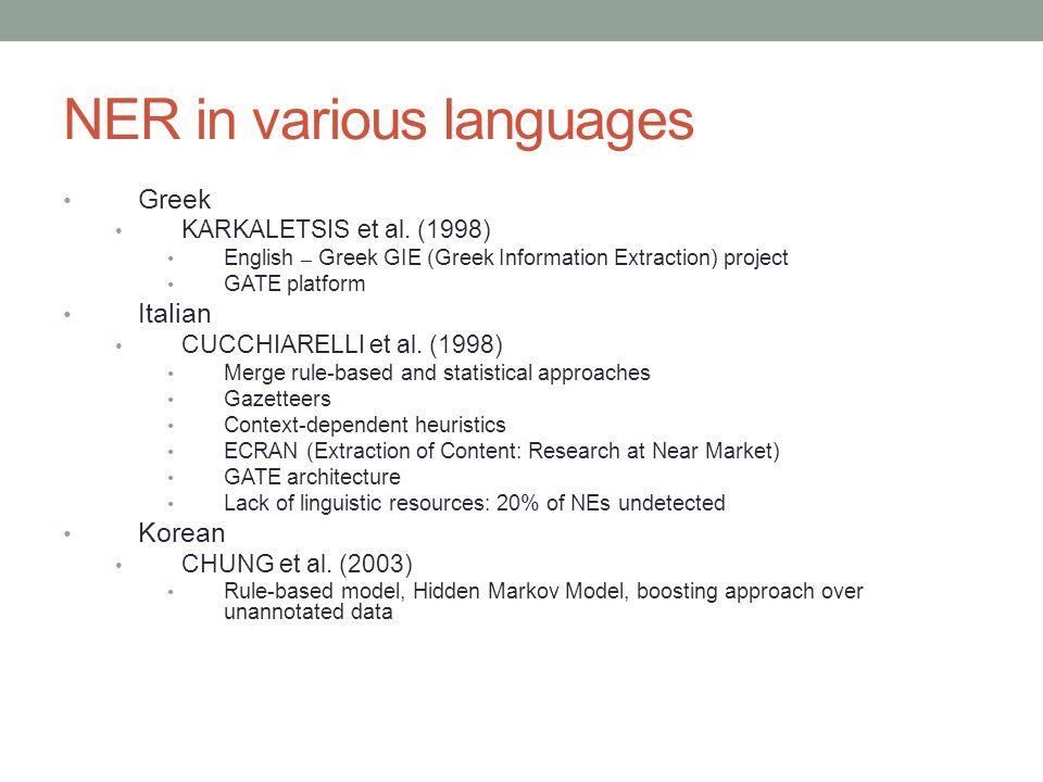 NER in various languages Greek KARKALETSIS et al. (1998) English – Greek GIE (Greek Information Extraction) project GATE platform Italian CUCCHIARELLI