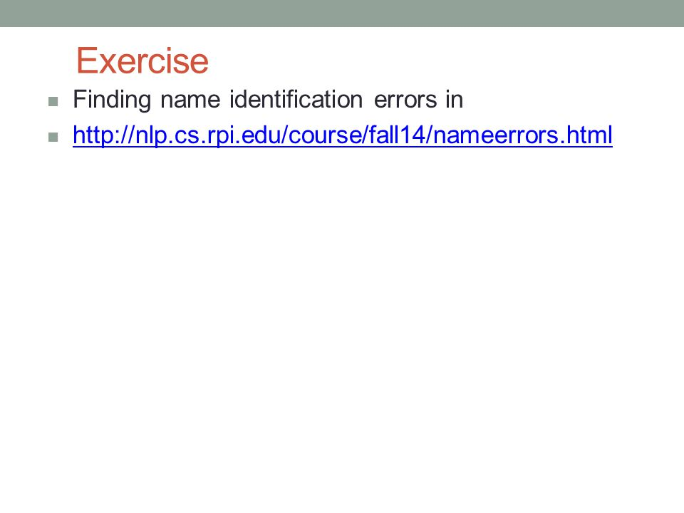 Exercise Finding name identification errors in http://nlp.cs.rpi.edu/course/fall14/nameerrors.html