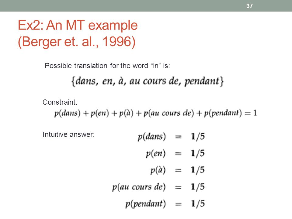 """37 Ex2: An MT example (Berger et. al., 1996) Possible translation for the word """"in"""" is: Constraint: Intuitive answer:"""