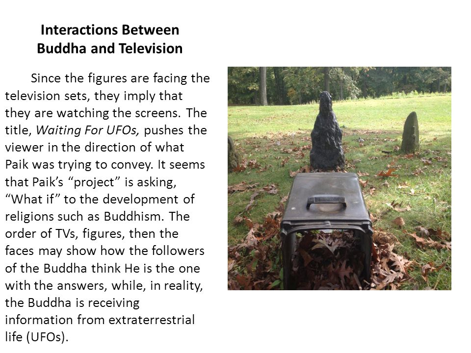 Interactions Between Buddha and Television Since the figures are facing the television sets, they imply that they are watching the screens. The title,