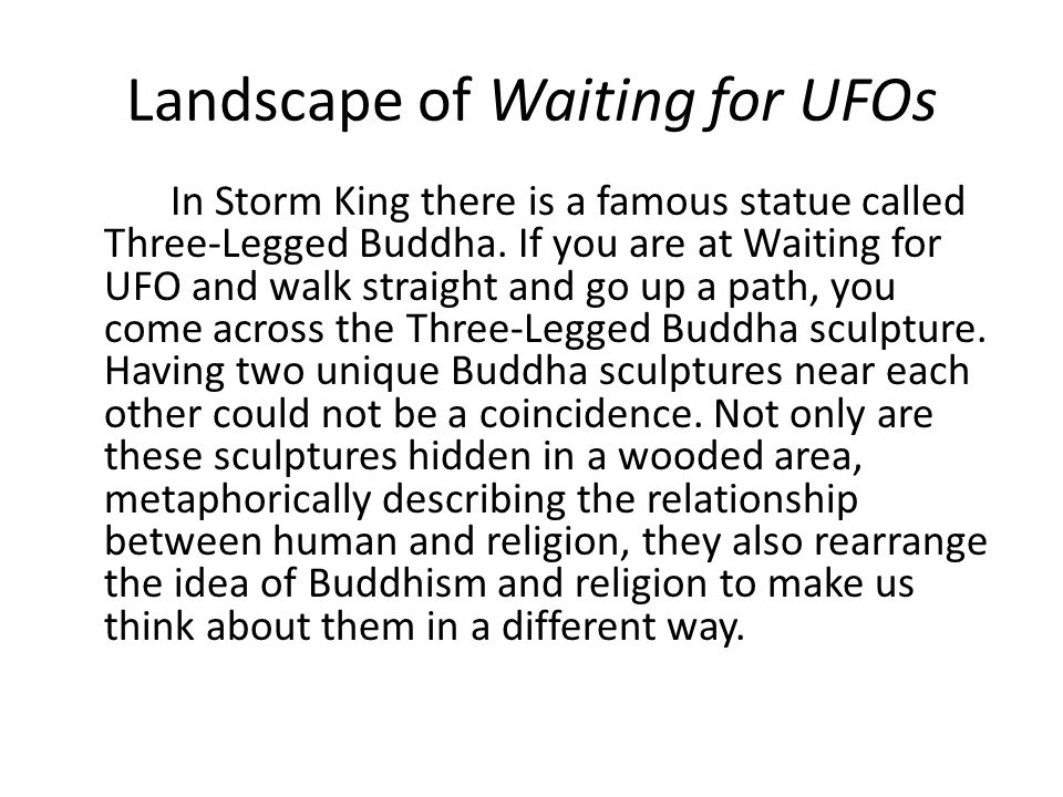 Landscape of Waiting for UFOs In Storm King there is a famous statue called Three-Legged Buddha. If you are at Waiting for UFO and walk straight and g