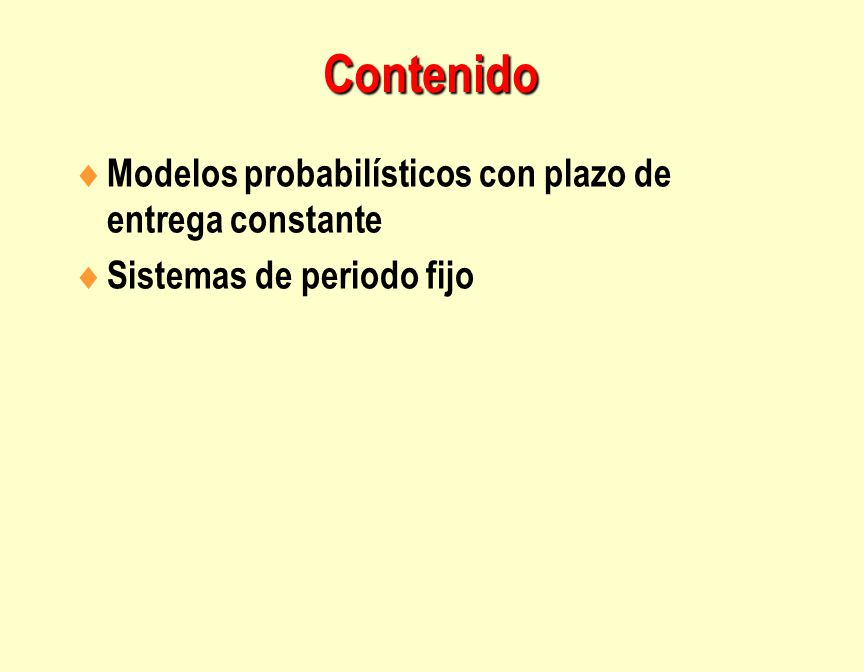 Contenido  Modelos probabilísticos con plazo de entrega constante  Sistemas de periodo fijo