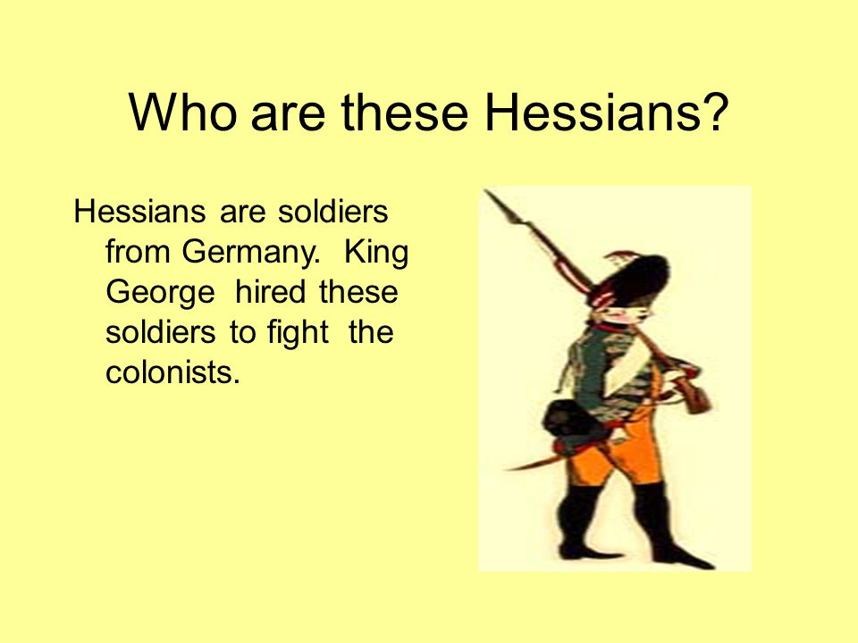 Who are these Hessians.Hessians are soldiers from Germany.