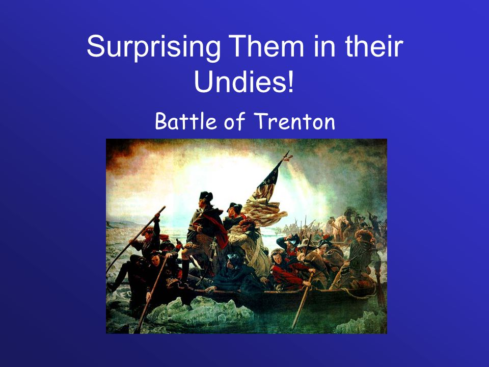Surprising Them in their Undies! Battle of Trenton
