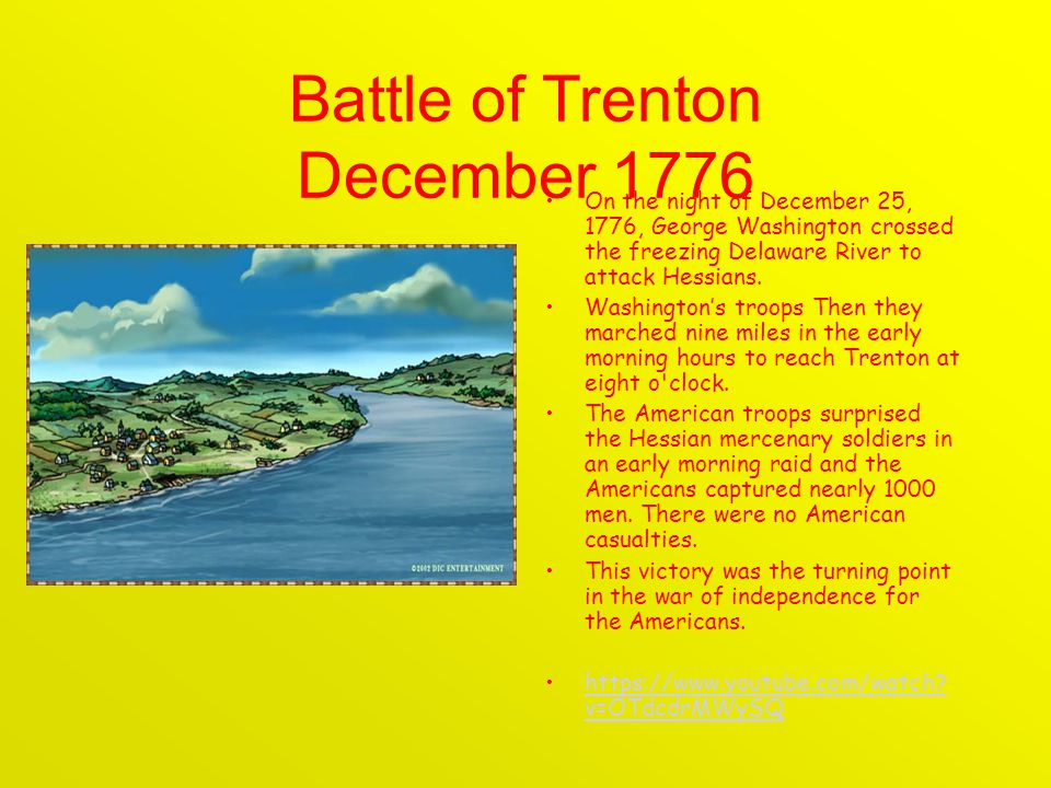 Battle of Trenton December 1776 On the night of December 25, 1776, George Washington crossed the freezing Delaware River to attack Hessians.
