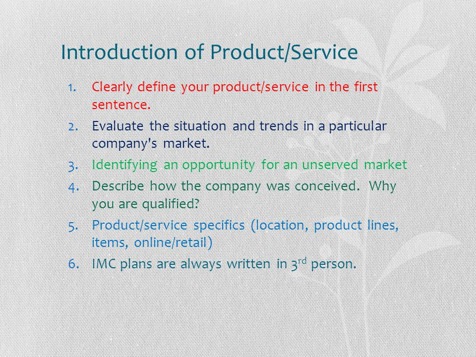 Introduction of Product/Service 1.Clearly define your product/service in the first sentence. 2.Evaluate the situation and trends in a particular compa