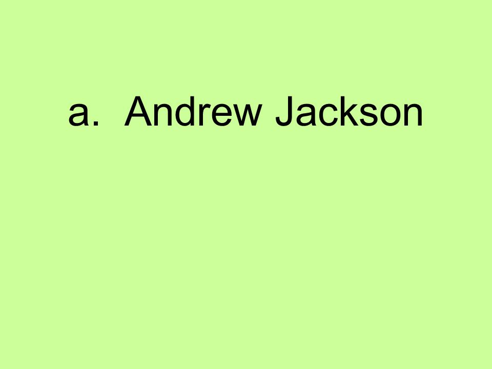 a. Andrew Jackson