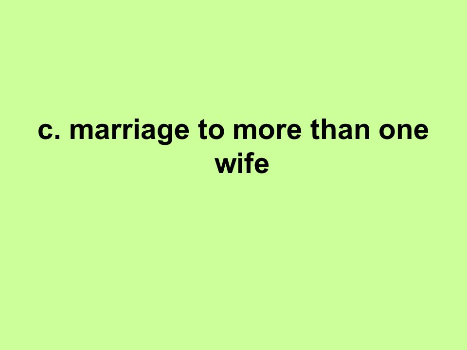 c. marriage to more than one wife