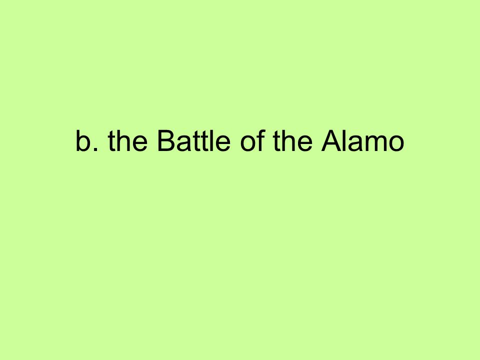 b. the Battle of the Alamo