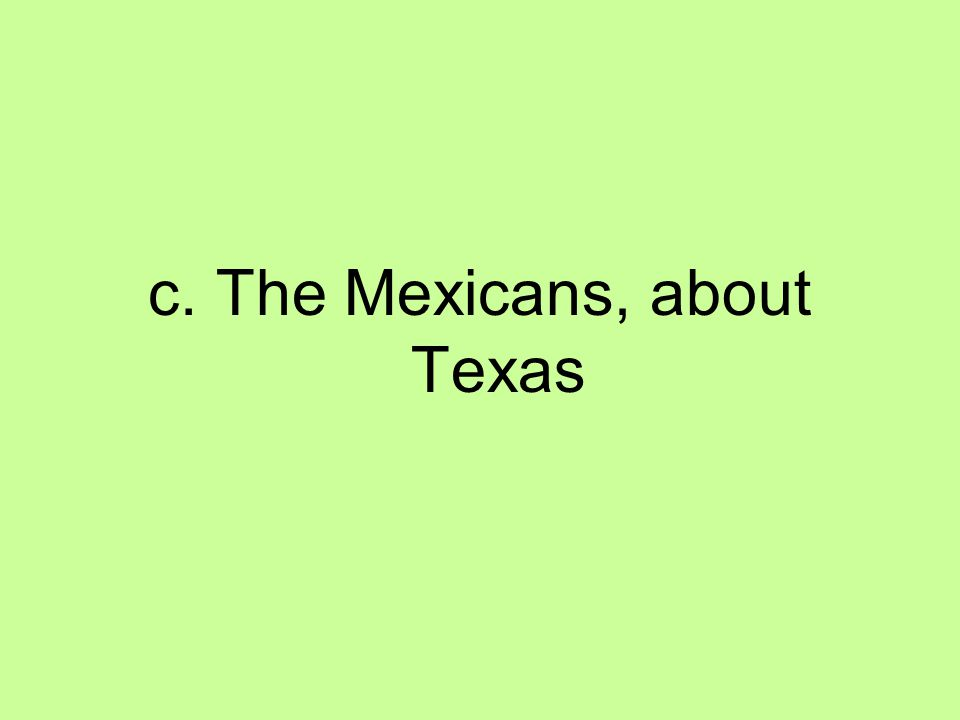 c. The Mexicans, about Texas