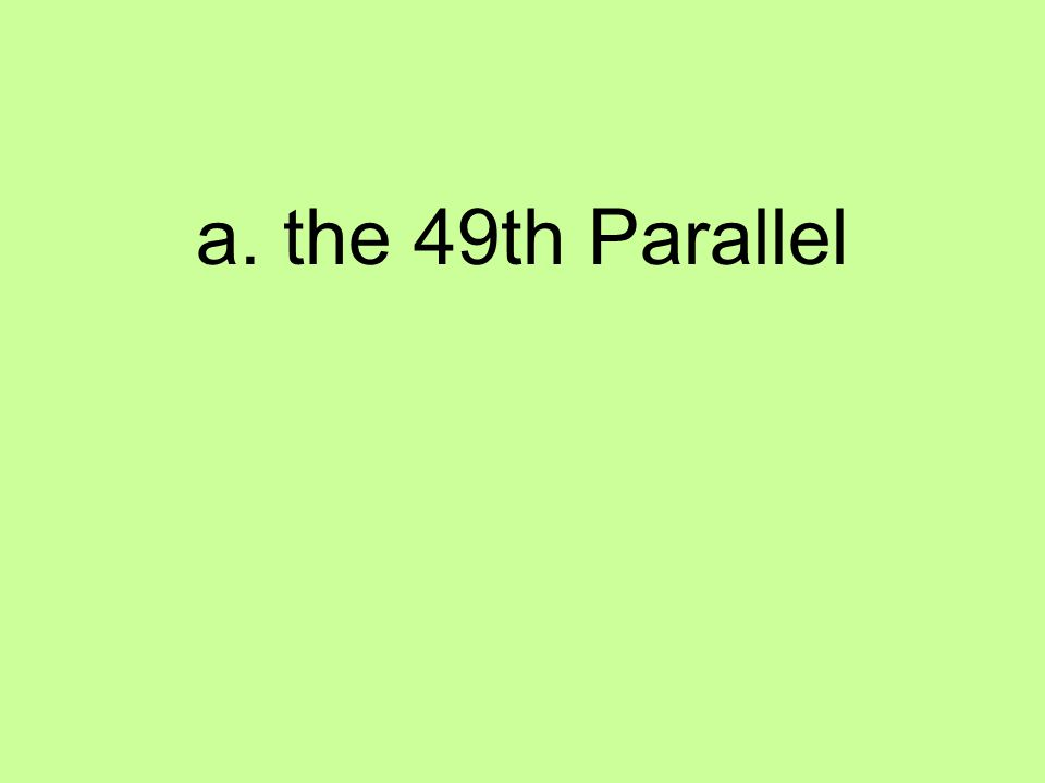 a. the 49th Parallel
