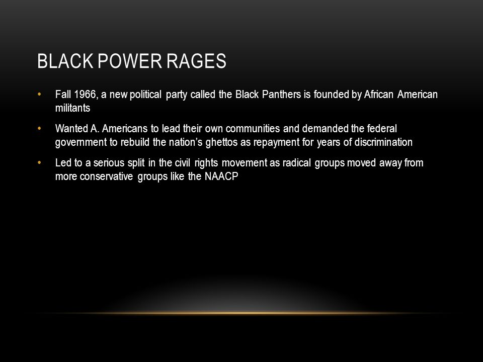 BLACK POWER RAGES Fall 1966, a new political party called the Black Panthers is founded by African American militants Wanted A. Americans to lead thei