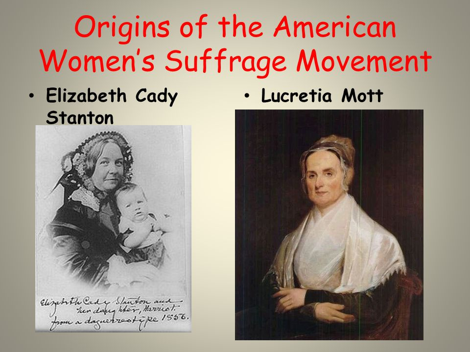 Seneca Falls Convention, New York 1848 Considered the beginnings of the women's movement in the United States.