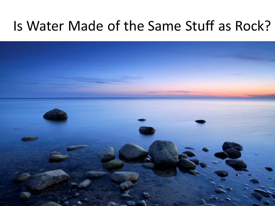 Is Water Made of the Same Stuff as Rock?