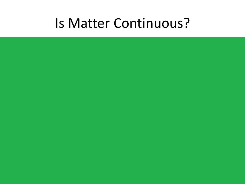 Is Matter Continuous?