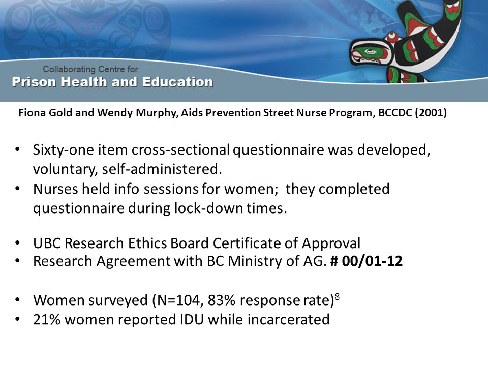 Fiona Gold and Wendy Murphy, Aids Prevention Street Nurse Program, BCCDC (2001) Sixty-one item cross-sectional questionnaire was developed, voluntary, self-administered.