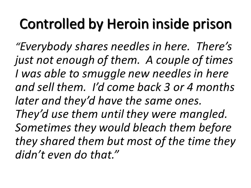 Controlled by Heroin inside prison Everybody shares needles in here.