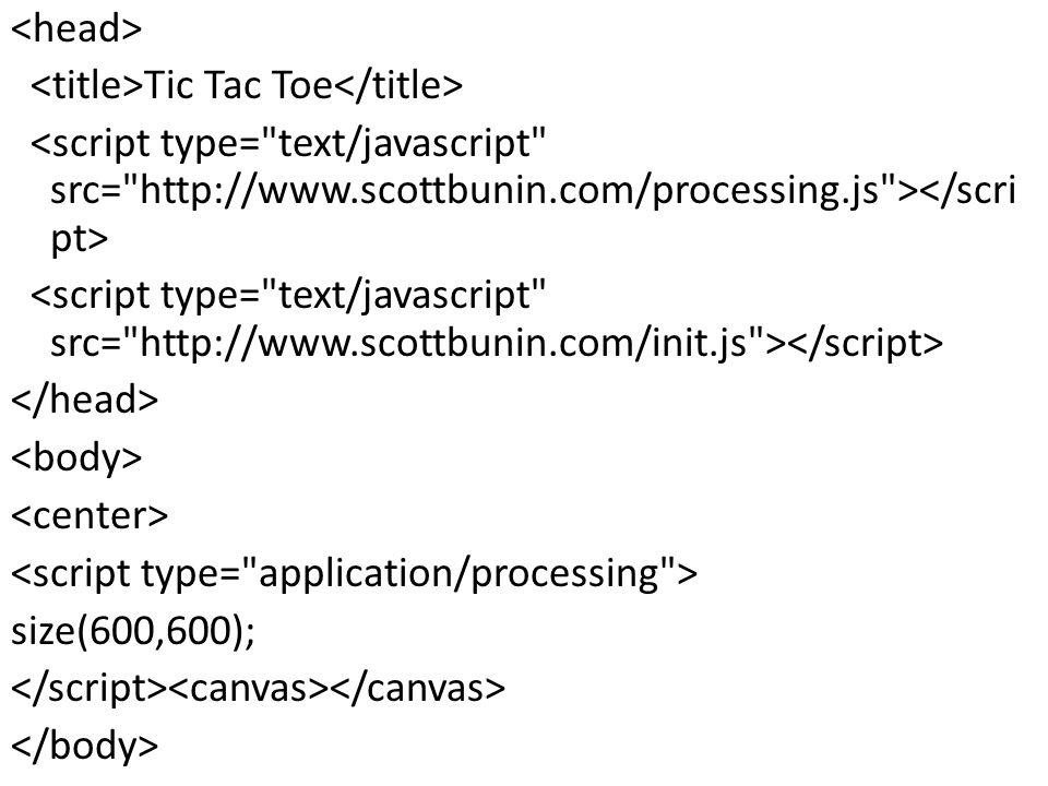 Tic Tac Toe size(600,600);