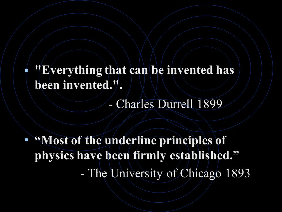 Everything that can be invented has been invented. .
