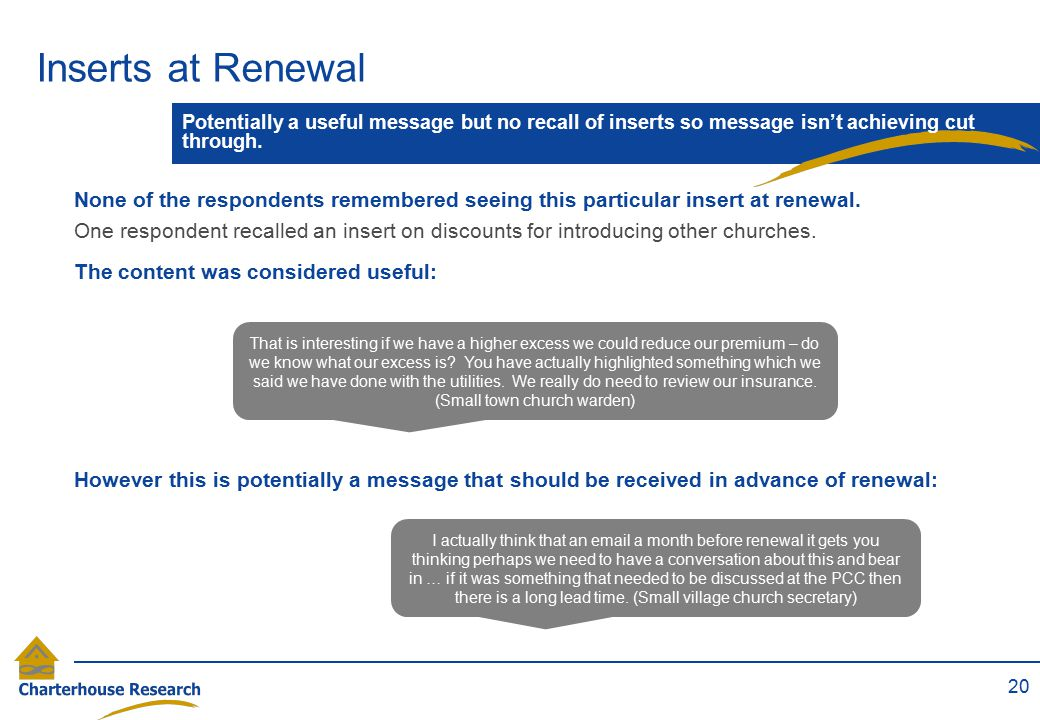 Inserts at Renewal 20 Potentially a useful message but no recall of inserts so message isn't achieving cut through. None of the respondents remembered