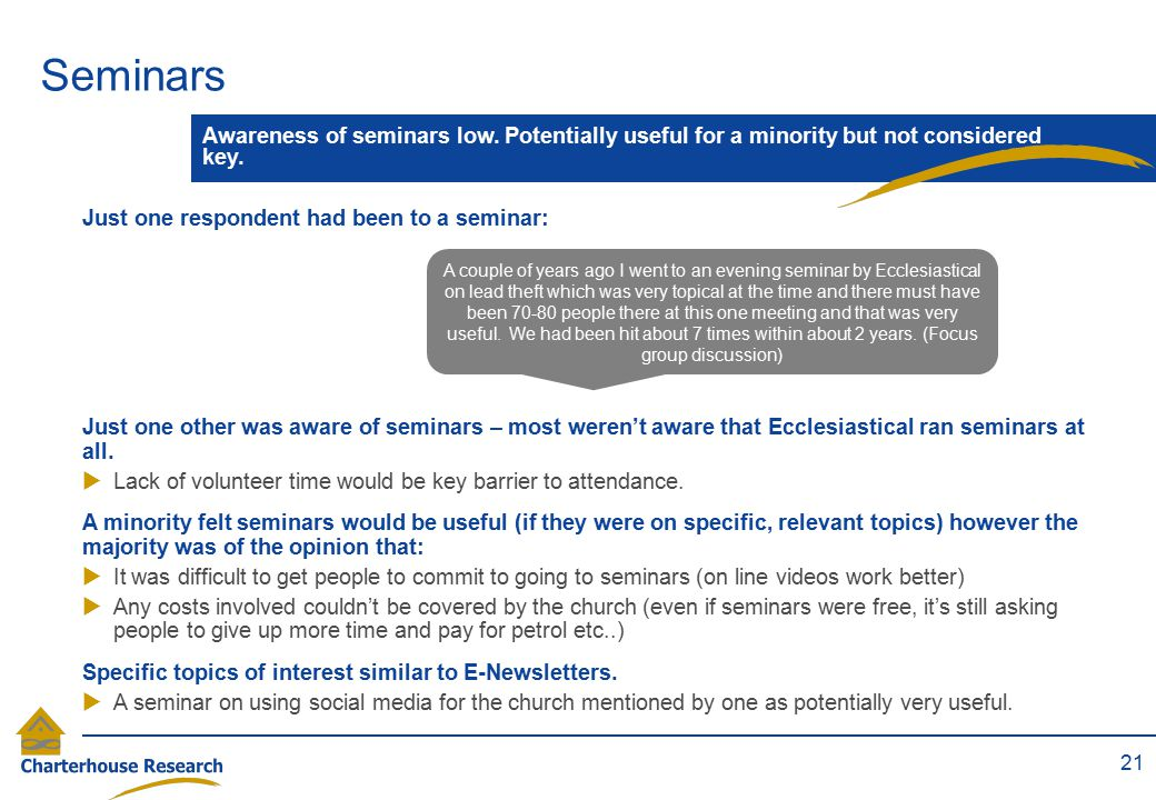 Seminars 21 Awareness of seminars low.Potentially useful for a minority but not considered key.