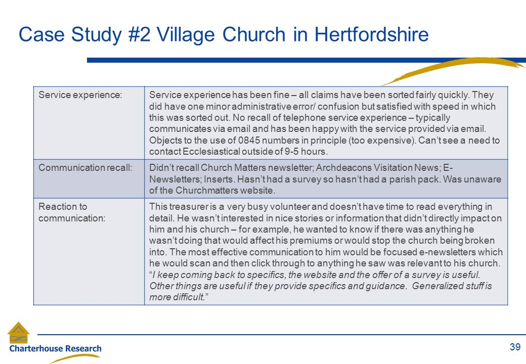 Case Study #2 Village Church in Hertfordshire 39 Service experience:Service experience has been fine – all claims have been sorted fairly quickly. The