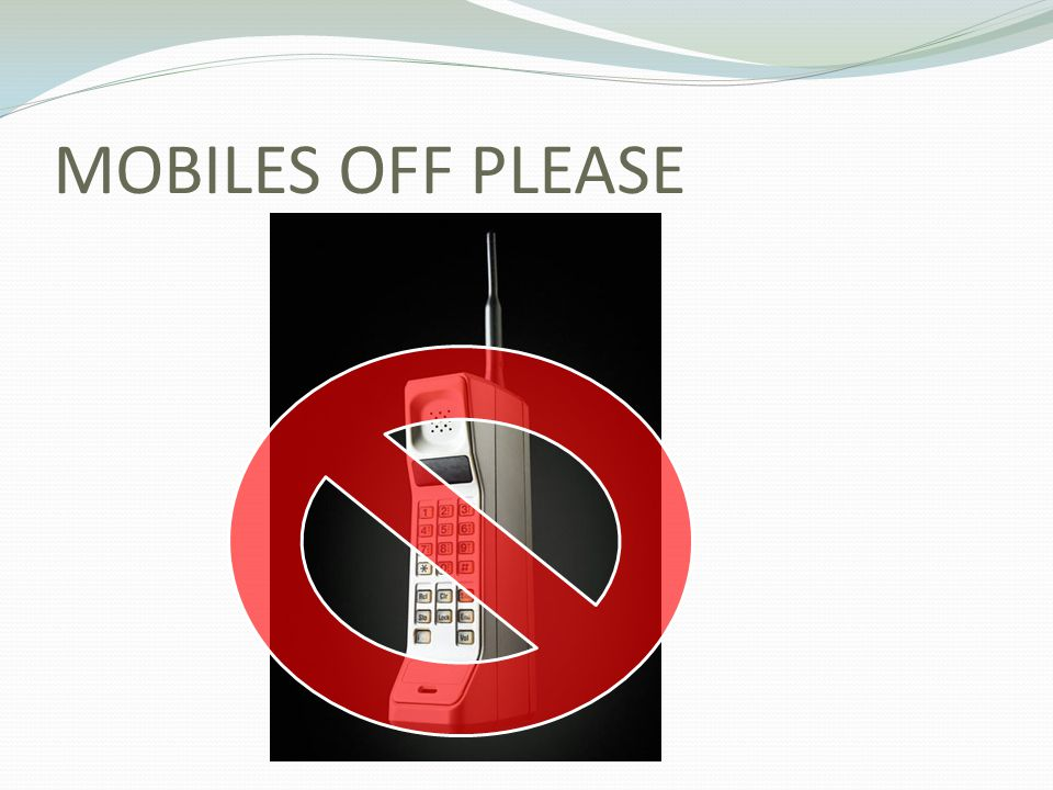 MOBILES OFF PLEASE