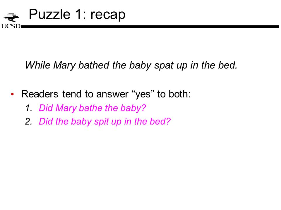Puzzle 1: recap While Mary bathed the baby spat up in the bed.
