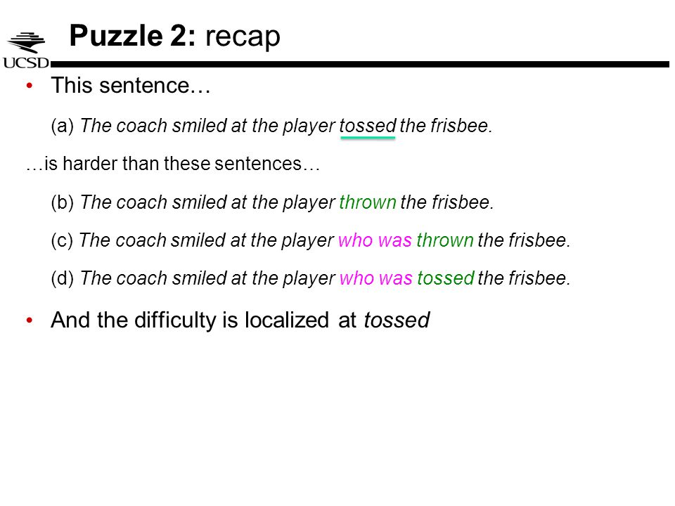 Puzzle 2: recap This sentence… (a) The coach smiled at the player tossed the frisbee.