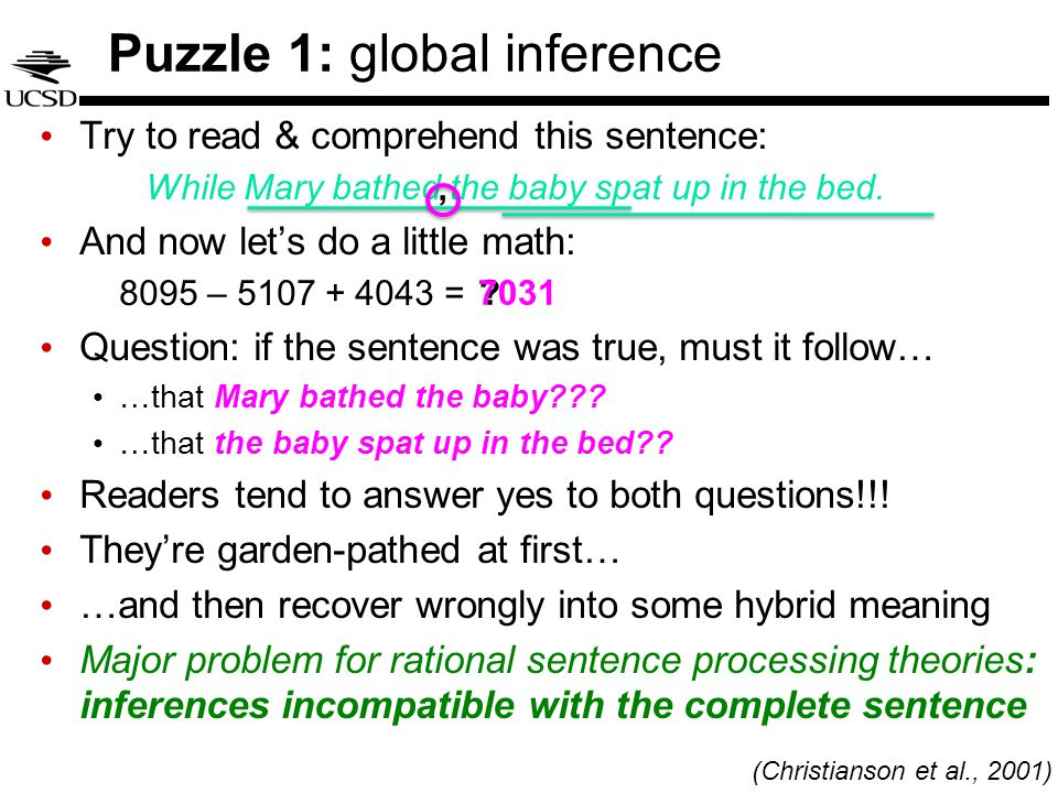 Puzzle 1: global inference Try to read & comprehend this sentence: While Mary bathed the baby spat up in the bed.