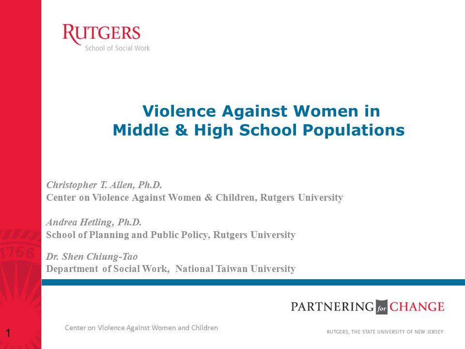 Center on Violence Against Women and Children Violence Against Women in Middle & High School Populations Christopher T. Allen, Ph.D. Center on Violenc