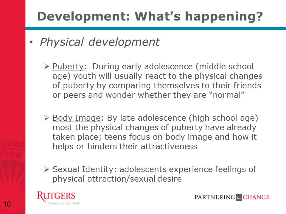 Development: What's happening? Physical development  Puberty: During early adolescence (middle school age) youth will usually react to the physical c