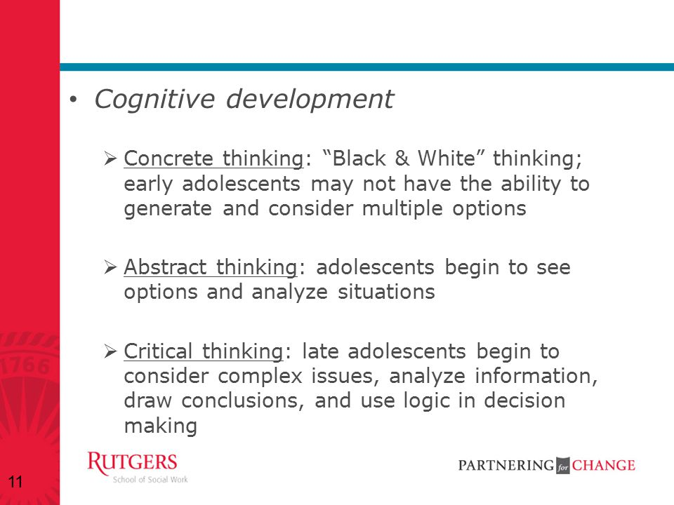 """Cognitive development  Concrete thinking: """"Black & White"""" thinking; early adolescents may not have the ability to generate and consider multiple opti"""
