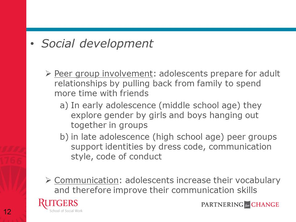 Social development  Peer group involvement: adolescents prepare for adult relationships by pulling back from family to spend more time with friends a