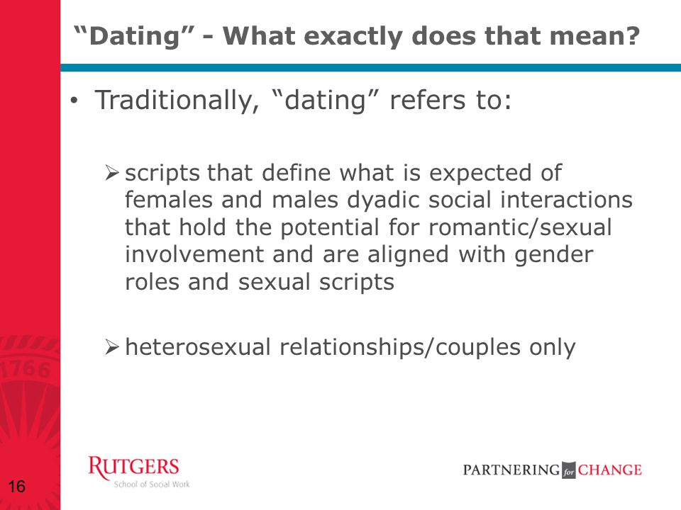 """""""Dating"""" - What exactly does that mean? Traditionally, """"dating"""" refers to:  scripts that define what is expected of females and males dyadic social i"""