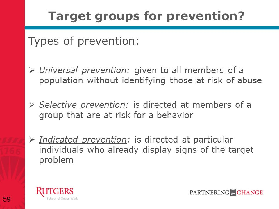 Target groups for prevention? Types of prevention:  Universal prevention: given to all members of a population without identifying those at risk of a