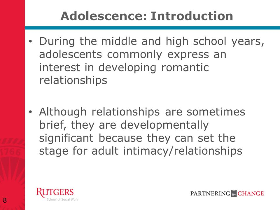 Adolescence: Introduction During the middle and high school years, adolescents commonly express an interest in developing romantic relationships Altho
