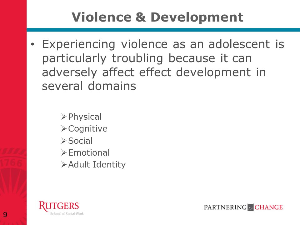 Violence & Development Experiencing violence as an adolescent is particularly troubling because it can adversely affect effect development in several