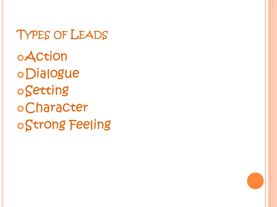 T YPES OF L EADS Action Dialogue Setting Character Strong Feeling