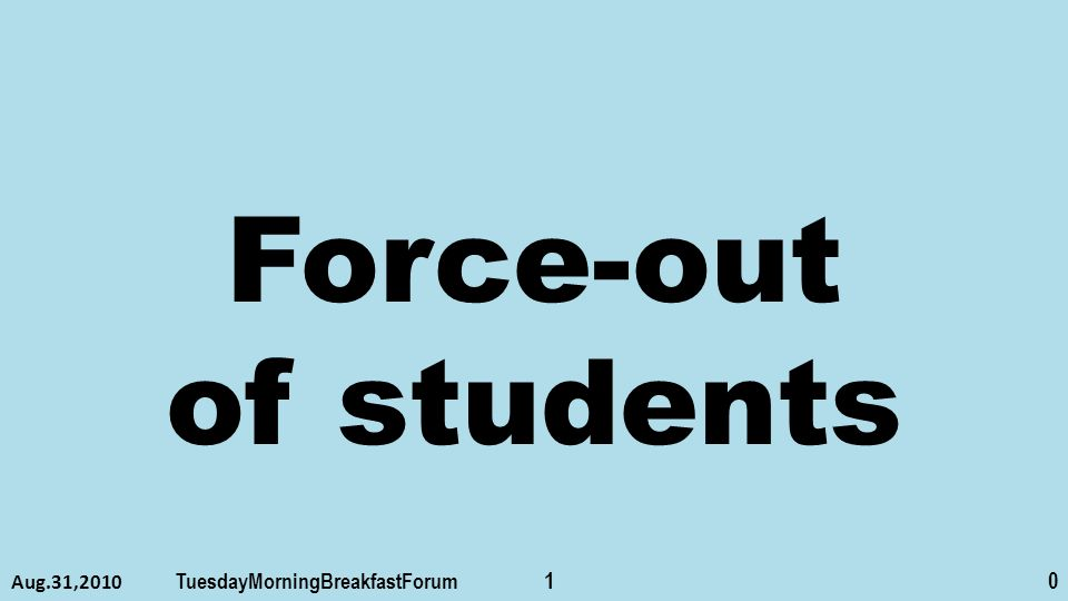 Force-out of students Aug.31,2010 TuesdayMorningBreakfastForum 10