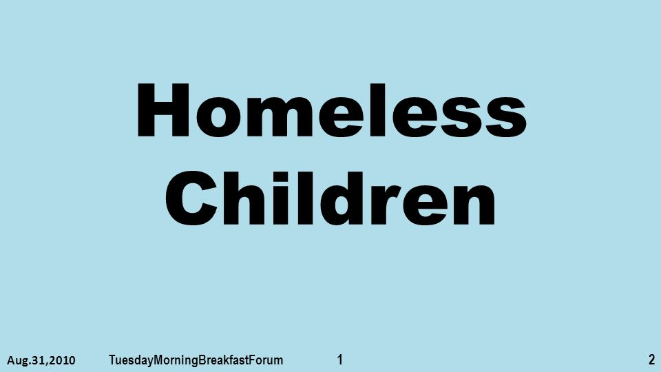 Homeless Children Aug.31,2010 TuesdayMorningBreakfastForum 12