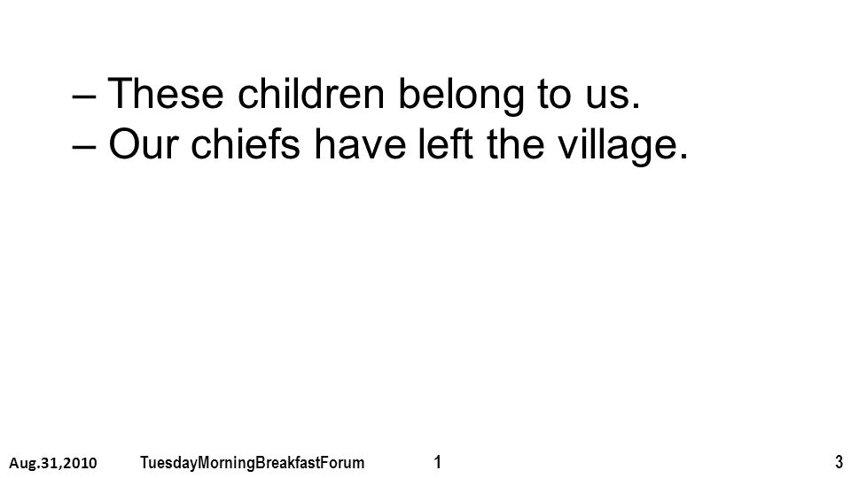 – These children belong to us. – Our chiefs have left the village.