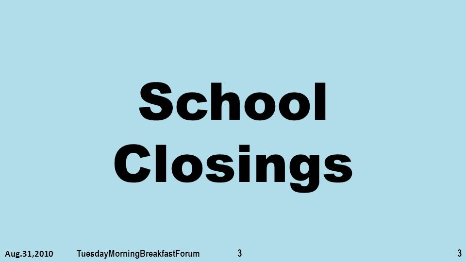School Closings Aug.31,2010 TuesdayMorningBreakfastForum 33
