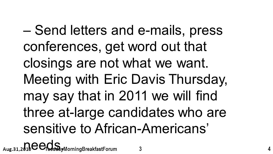 – Send letters and e-mails, press conferences, get word out that closings are not what we want.