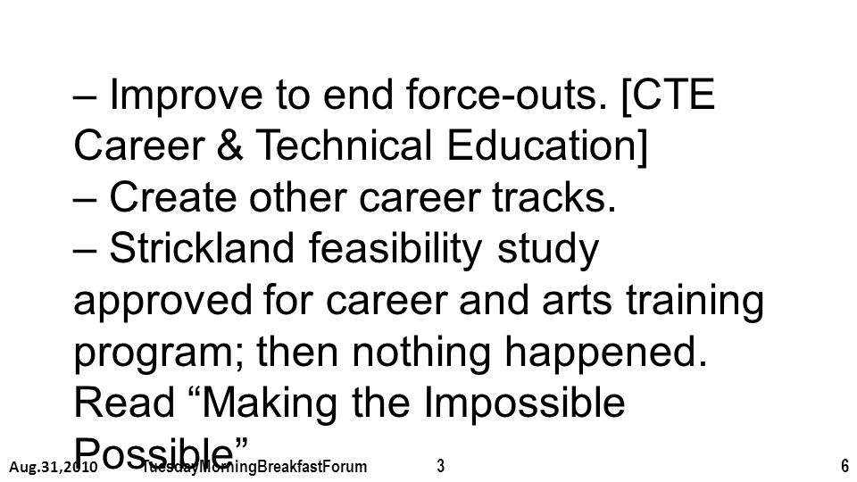 – Improve to end force-outs. [CTE Career & Technical Education] – Create other career tracks.