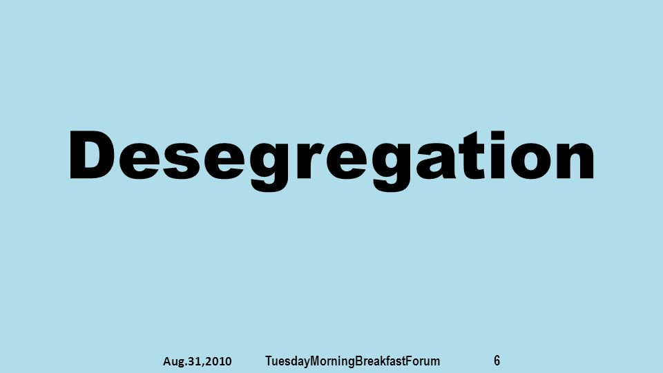 Desegregation Aug.31,2010 TuesdayMorningBreakfastForum 6