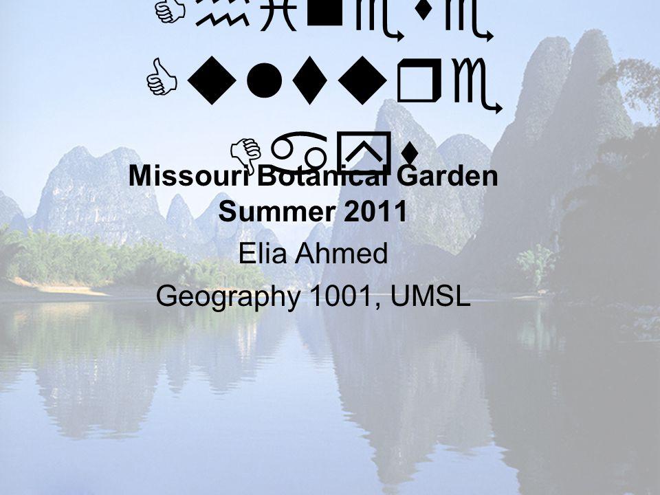 Chinese Culture Days Missouri Botanical Garden Summer 2011 Elia Ahmed Geography 1001, UMSL